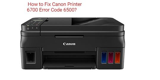 Fix Canon Printer 6700 Error code 6500